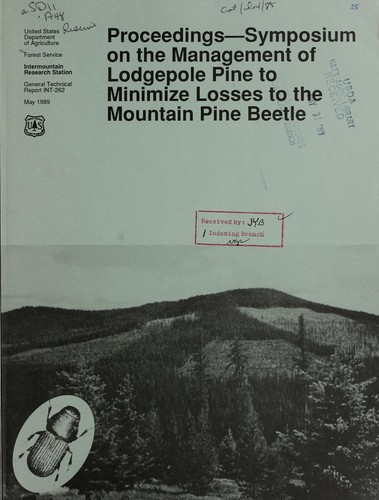 Download Proceedings–Symposium on the Management of Lodgepole Pine to Minimize Losses to the Mountain Pine Beetle, Kalispell, MT, July 12-14, 1988