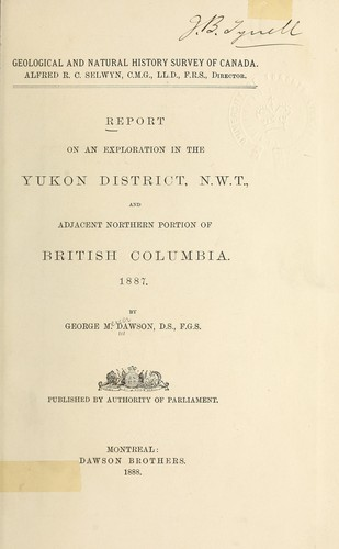 Download Report on an exploration in the Yukon district, N.W.T., and Adjacent northern portion of British Columbia, 1887