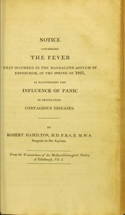 Notice concerning the fever that occurred in the Magdalene Asylum of Edinburgh, in the spring of 1821, as illustrating the influence of panic in propagating contagious diseases PDF