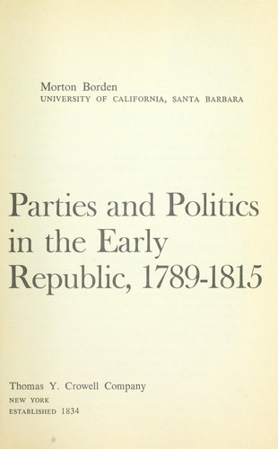 Parties and politics in the early republic, 1789-1815.