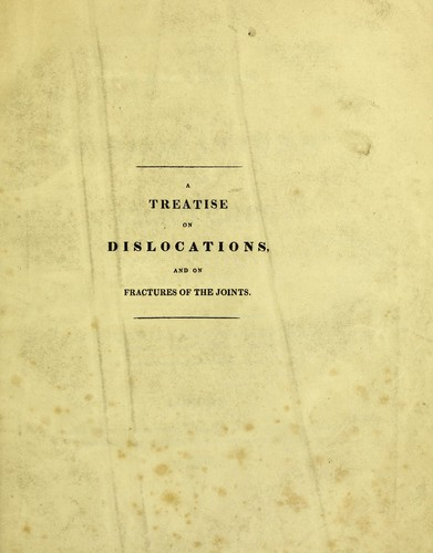 A treatise on dislocations, and on fractures of the joints