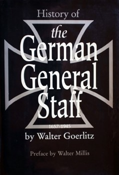 History of the German General Staff, 1657-1945.