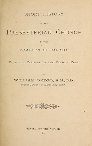 Short history of the Presbyterian Church in the dominion of Canada, from the earliest to the present time.