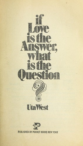 If love is the answer, what is the question?