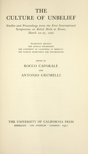 The culture of unbelief; studies and proceedings from the First International Symposium on Belief held at Rome, March 22-27, 1969. Symposium sponsors: the Agnelli Foundation, the University of California at Berkeley, the Vatican Secretariat for Non-Believers PDF