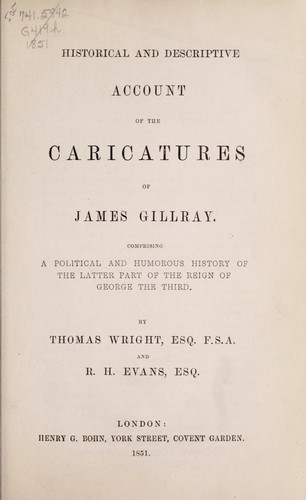Historical and descriptive account of the caricatures of James Gillray