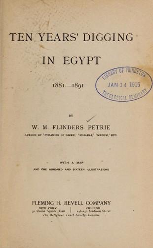 Ten years' digging in Egypt, 1881-1891.