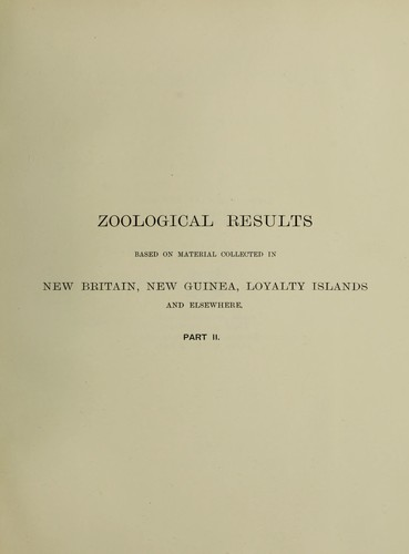 Zoological results based on material from New Britain, New Guinea, Loyalty islands and elsewhere, collected during the years 1895, 1896 and 1897