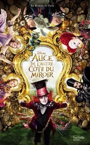 Alice - De Lautre côté du miroir - Le roman du film