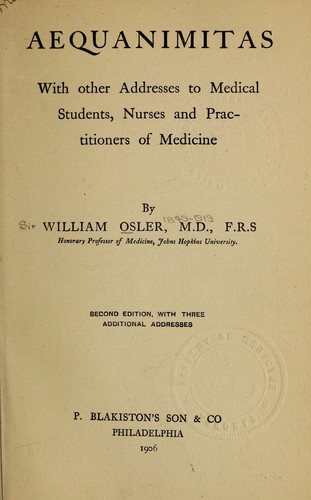 Aequanimitas, with other addresses to medical students, nurses and practitioners of medicine