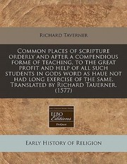 Common Places Of Scripture Orderly And After A Compendious Forme Of