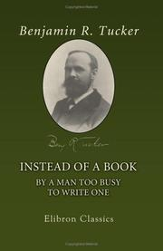 Instead of a book, by a man too busy to write one by Benjamin Ricketson Tucker