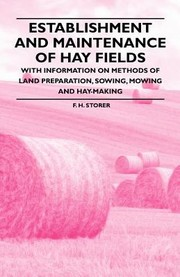 Establishment and Maintenance of Hay FieldsWith Information on Methods of Land Preparation Sowing Mowing and HayMaking