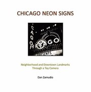 Chicago Neon Signs Neighborhood And Downtown Landmarks Through A Toy Camera