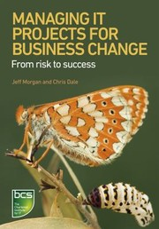 Cover of: Managing It Projects For Business Change From Risk To Success