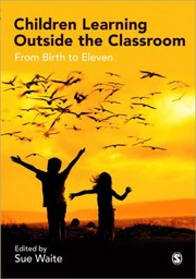 Children Learning Outside The Classroom From Birth To Eleven