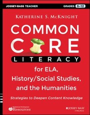 Common Core Literacy For Ela Historysocial Studies And The Humanities Strategies To Deepen Content Knowledge Grades 612