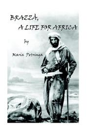 Brazza, A Life for Africa by Maria Petringa