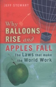 Cover of: Why Balloons Rise And Apples Fall The Laws That Make The World Work