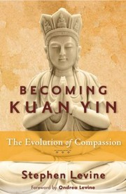 Becoming Kuan Yin The Evolution Of Compassion