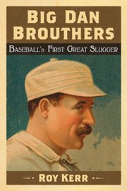 Big Dan Brouthers Baseballs First Great Slugger