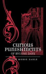 Curious punishments of bygone days by Earle, Alice Morse