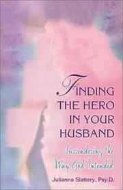 Finding the Hero in Your Husband by Julianna Slattery