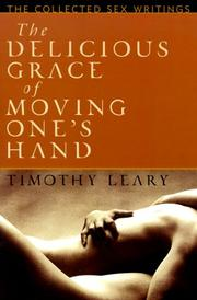 The delicious grace of moving one's hand by Timothy Francis Leary