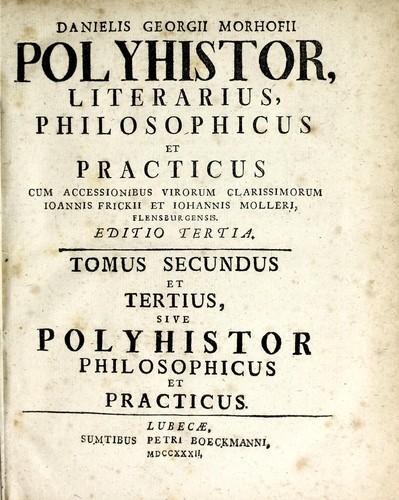 Danielis Georgii Morhofii Polyhistor literarius, philosophicus et practicus
