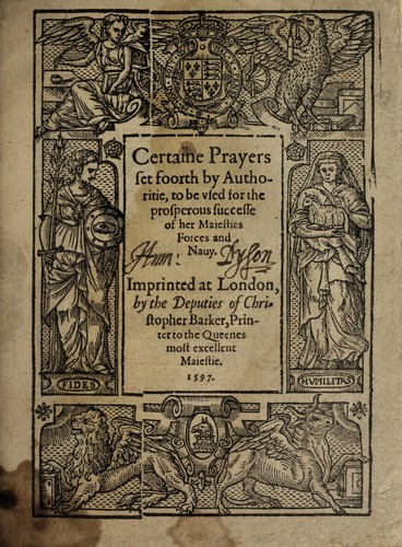 Certaine prayers set foorth by authoritie, to be vsed for the prosperous successe of her Maiesties forces and nauy