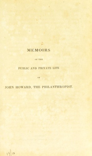 Memoirs of the public and private life of John Howard, the philanthropist