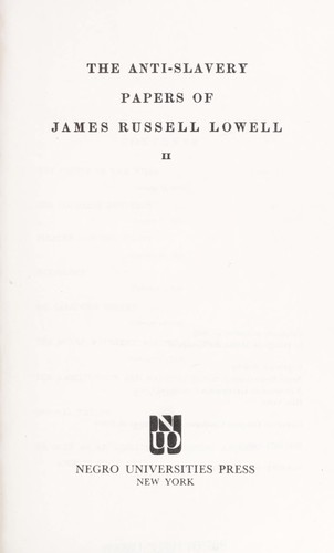 The anti-slavery papers of James Russell Lowell. —