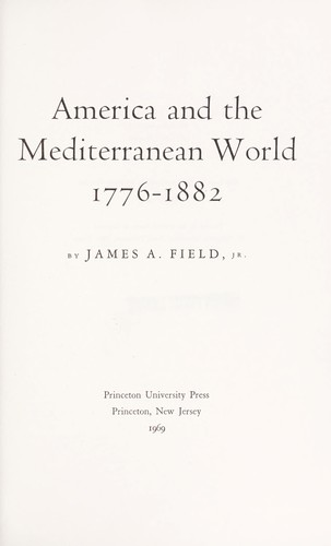 America and the Mediterranean world, 1776-1882. —