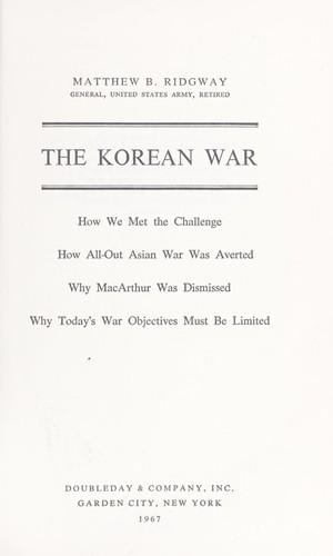 The Korean war: How we met the challenge: How all-out Asian war was averted: Why MacArthur was dismissed: Why today's war objectives must be limited