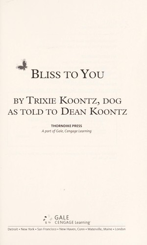 Bliss to you by by Trixie Koontz, Dog, as told to Dean Koontz.