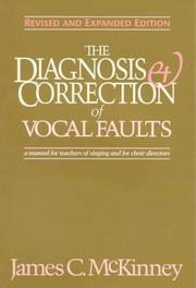 The diagnosis &amp; correction of vocal faults by James C. McKinney