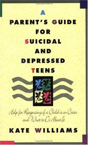 A parent&#39;s guide for suicidal and depressed teens by Kate Williams