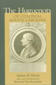 The Huguenots of colonial South Carolina by Arthur Henry Hirsch
