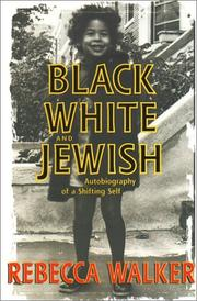 Black, White, and Jewish by Rebecca Walker, Rebecca Walker