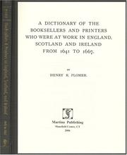 A dictionary of the booksellers and printers who were at work in England, Scotland and Ireland from 1641 to 1667 by Henry Robert Plomer