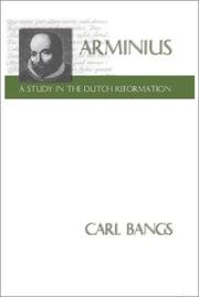 Arminius - AStudy in the Dutch Reformation by Carl Bangs