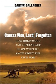 Causes Won, Lost, and Forgotten: How Hollywood and Popular Art Shape What We Know about the Civil War (The Steven and Janice Brose Lectures in the Civil War Era)