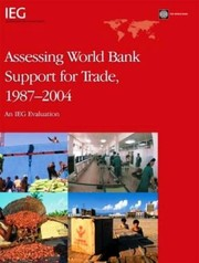 Assessing World Bank Support for Trade, 1987-2004: An IEG Evaluation (Independent Evaluation Group Studies)
