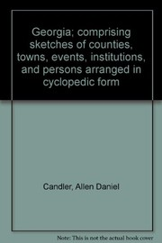 Georgia; comprising sketches of counties, towns, events, institutions, and persons arranged in cyclopedic form.