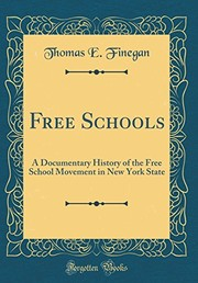 Free Schools: A Documentary History of the Free School Movement in New York State (Classic Reprint)