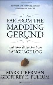 Cover of: Far from the Madding Gerund and Other Dispatches from Language Log by Mark Liberman, Geoffrey K. Pullum