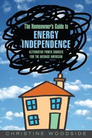 The Homeowners Guide to Energy Independence by Christine Woodside