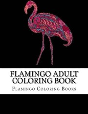 Flamingo Adult Coloring Book: Large One Sided Stress Relieving, Relaxing Flamingo Coloring Book For Grownups, Women, Men & Youths. Easy Flamingos Designs & Patterns For Relaxation.