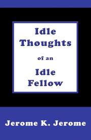Cover of: Idle Thoughts of an Idle Fellow by Jerome Klapka Jerome