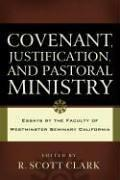COVENANT, JUSTIFICATION, AND PASTORAL MINISTRY by R. Scott Clark